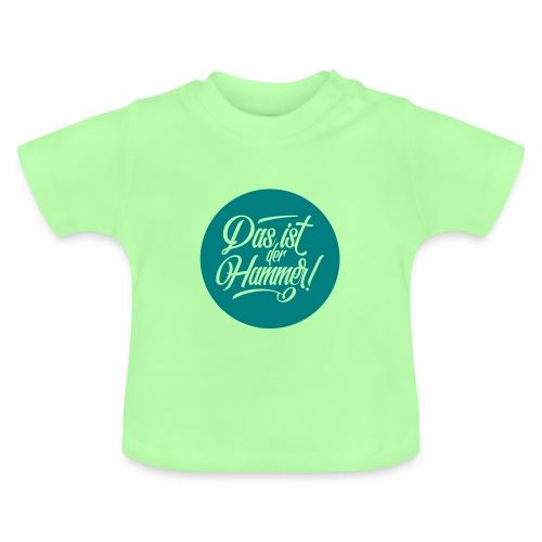 Das Ist Der Hammer! Baby T-Shirt - Baby T-Shirt