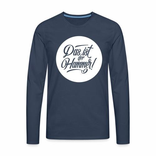 Das Ist Der Hammer! Men's Long Sleeve T-Shirt - Men's Premium Longsleeve Shirt