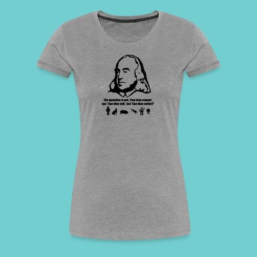 Girlie-Shirt: Bentham - Can they suffer? - Frauen Premium T-Shirt