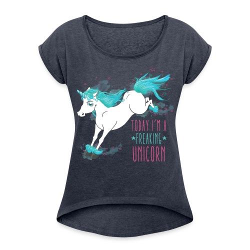 Freaking Unicorn T-Shirt - Frauen T-Shirt mit gerollten Ärmeln
