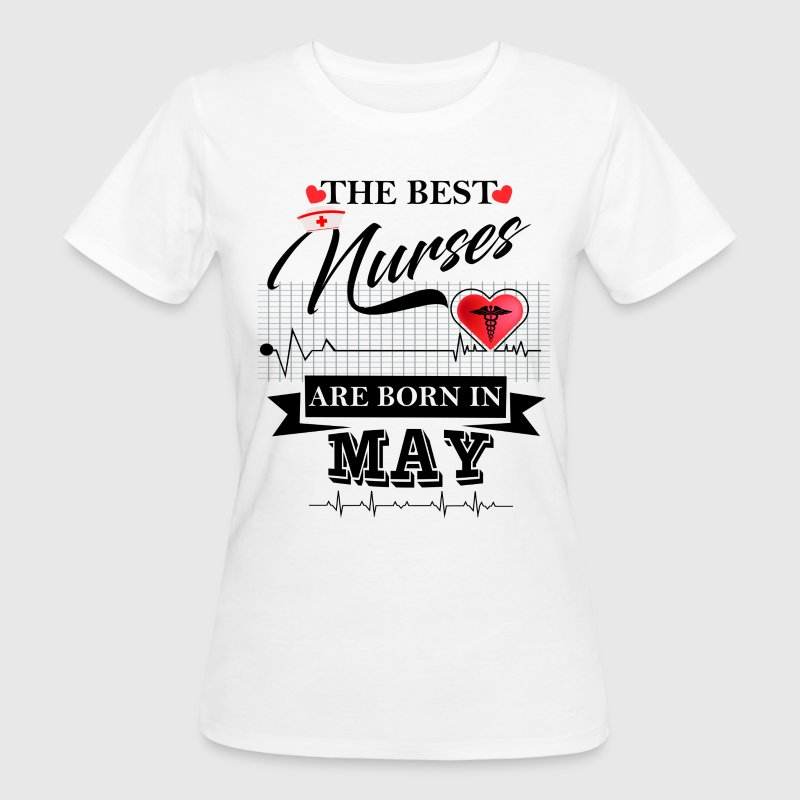 The Best Nurses Are Born In May T-Shirts - Women's Organic T-shirt
