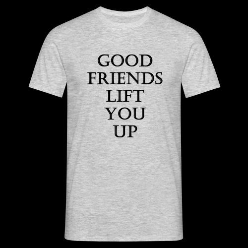 Good Friends Lift You Up - T-Shirt Men - T-shirt Homme