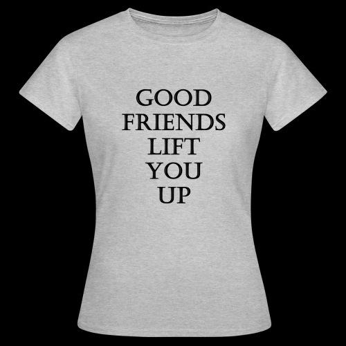 Good Friends Lift You Up - T-Shirt Women - T-shirt Femme