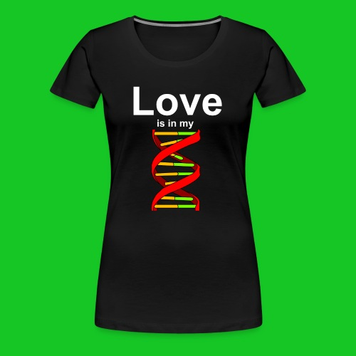 Love is in my DNA, dames t-shirt - Vrouwen Premium T-shirt