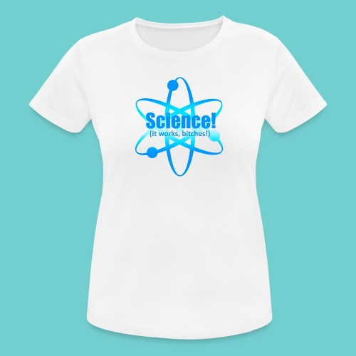 Girlie-Shirt: Science (it works, bitches) - Frauen T-Shirt atmungsaktiv