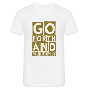 GO FORTH AND MULTIPLY - Men's T-Shirt
