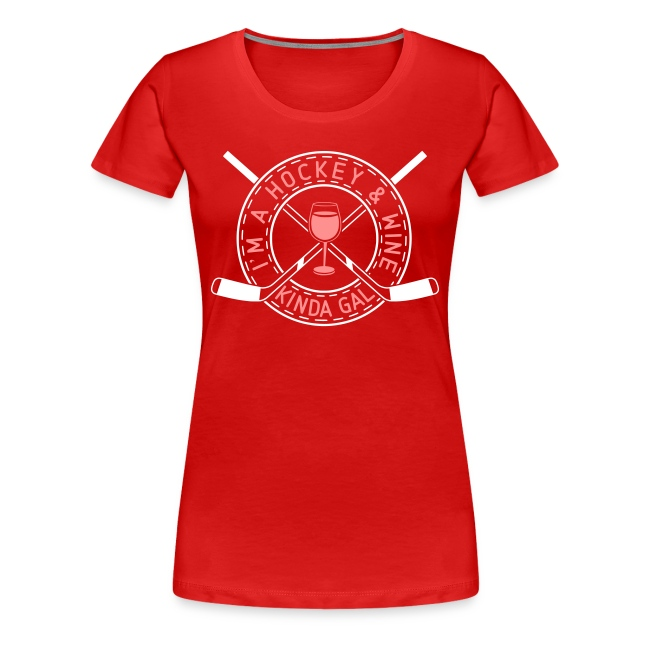 I'm A Hockey & Wine Kinda Gal Premium T-Shirt
