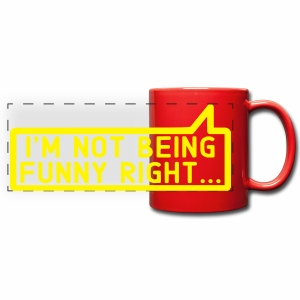 I'm Not Being Funny Right Colour Mug - Full Color Panoramic Mug