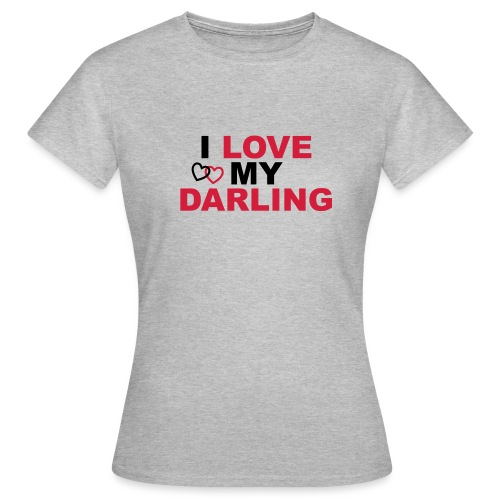 I LOVE MY DARLING - Frauen T-Shirt