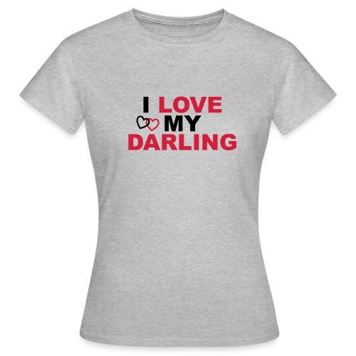 I LOVE MY DARLING - Frauen T-Shirt