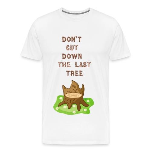 Dont Cut Down - Men's Premium T-Shirt