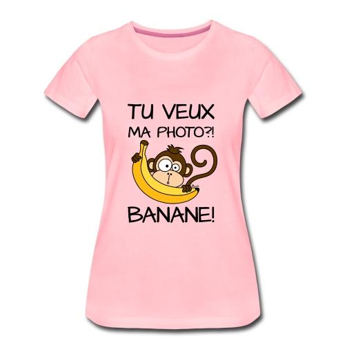 T-shirt P Femme Singe, Tu veux ma photo?! Banane! - T-shirt Premium Femme