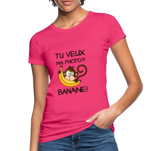 T-shirt Bio Femme Singe, Tu veux ma photo?! Banane! - T-shirt bio Femme