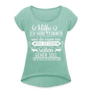 Höre Stimmen -- reiten gehen - Frauen T-Shirt mit gerollten Ärmeln