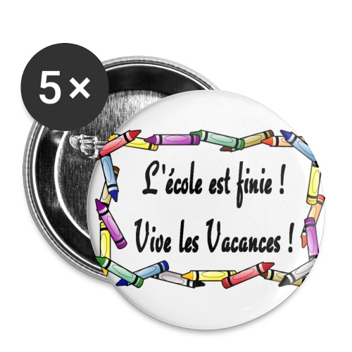 5 Badges l'école est finie 56mm - Badge grand 56 mm