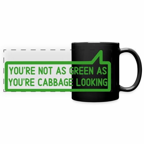 You're Not As Green As You're Cabbge Looking Colour Mug - Full Color Panoramic Mug