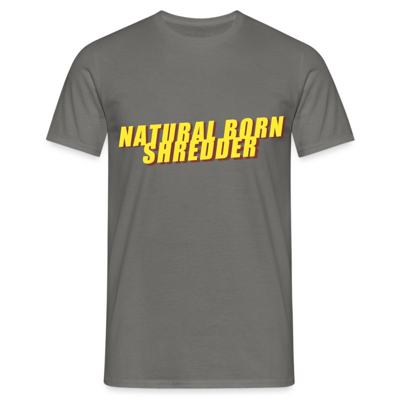 Natural Born Shredder - Men's T-Shirt