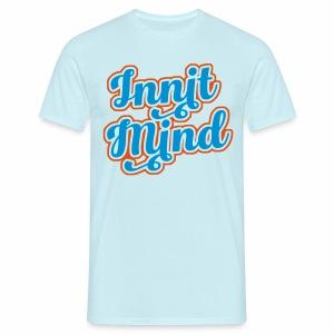 Innit Mind, Bristol Slang, Men's T-Shirt - Men's T-Shirt