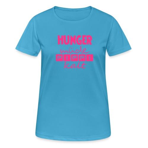 Hunger müde Pippi Kalt - Frauen T-Shirt atmungsaktiv