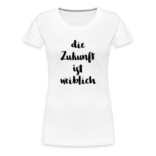 die Zukunft ist weiblich - Frauen Premium T-Shirt