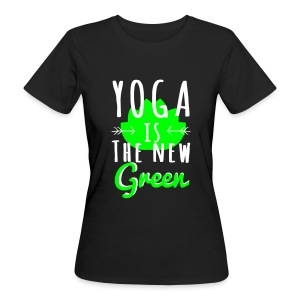 Yoga Is The New Green - T-shirt bio Femme