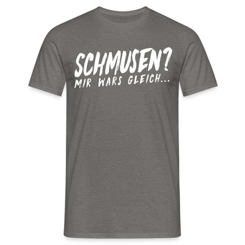 [Boys] Schmusen? Mir wars gleich! - Männer T-Shirt