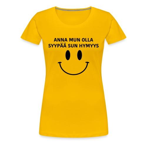 Anna mun olla syypää sun hymyys - Naisten T-Paita - Naisten premium t-paita