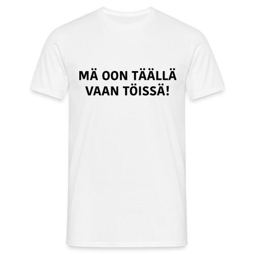Mä oon täällä vaan töissä - Miesten T-Paita - Miesten t-paita