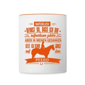 In meinen Gedanken bin ich beim Pferd - Tasse zweifarbig