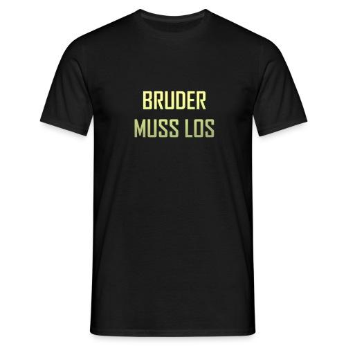 Bruder muss los - TShirt - Männer T-Shirt