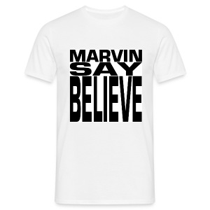 MARVIN SAY BELIEVE - Men's T-Shirt