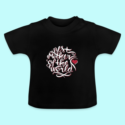 Best mother of the world - Baby T-Shirt