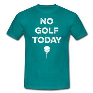 NO GOLF TODAY T-Shirts - Men's T-Shirt