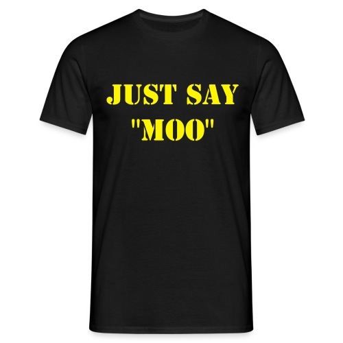 Just Say Moo Shirt - Mannen T-shirt