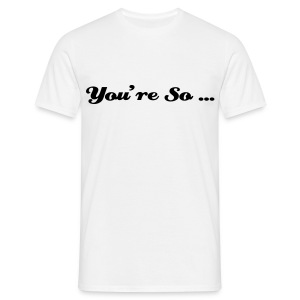 You're so... - T-shirt Homme