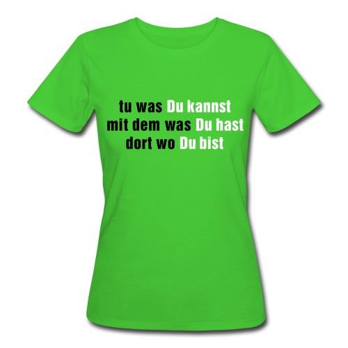 Tu was du kannst - Frauen Bio-T-Shirt