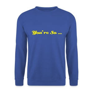 You're so... - Sweat-shirt Homme