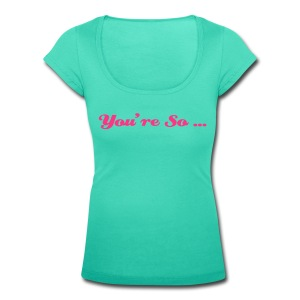 You're so... - T-shirt col U Femme
