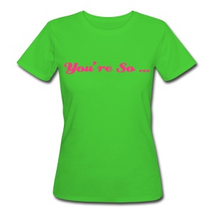You're so... - T-shirt bio Femme