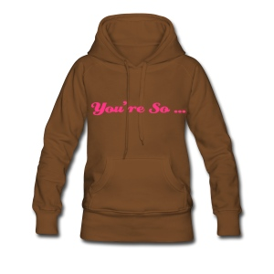 You're So ... - Sweat-shirt à capuche Premium pour femmes