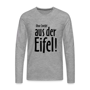 Ohne Zweifel aus der Eifel - Langarmshirt - Männer Premium Langarmshirt