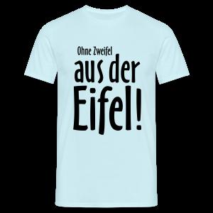 Ohne Zweifel aus der Eifel - T-Shirt - Männer T-Shirt