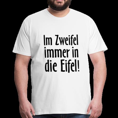 Im Zweifel immer in die Eifel - S-5XL T-Shirt - Männer Premium T-Shirt