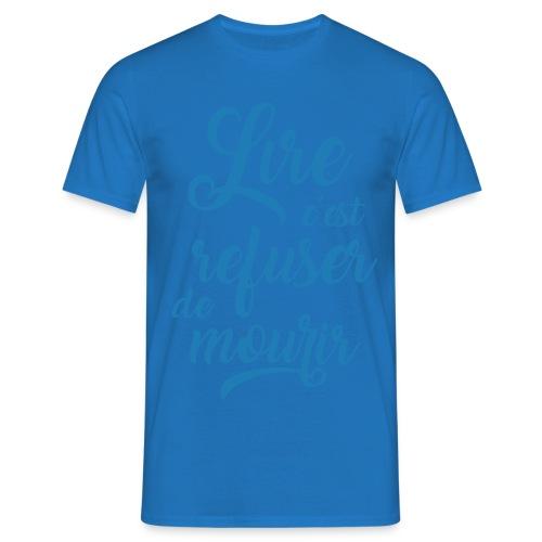 Lire c'est refuser de mourir - T-shirt Homme