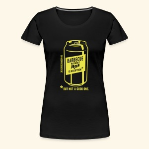 Barbecue without beer is an option, but a bad one - Frauen Premium T-Shirt