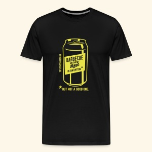 Barbecue without beer is an option, but a bad one - Männer Premium T-Shirt