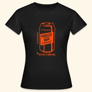 Barbecue without beer is an option, but a bad one - Frauen T-Shirt