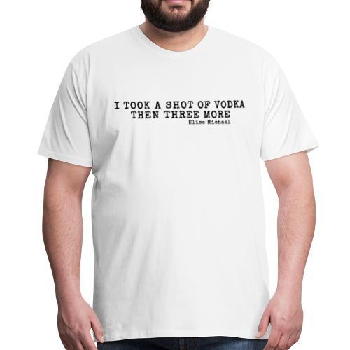I Took A Shot - Premium Crew - Men's Premium T-Shirt