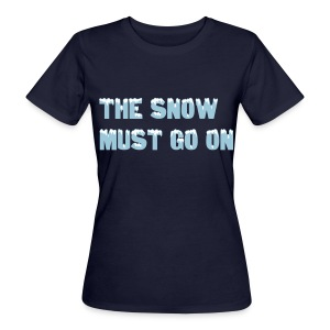 The snow must go on T-Shirts - Frauen Bio-T-Shirt