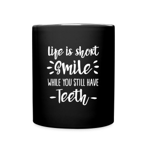 Life is short smile while you still have you teeth - Mok uni